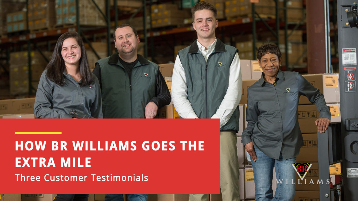 How BR Williams Goes the Extra Mile: Three Customer Testimonials