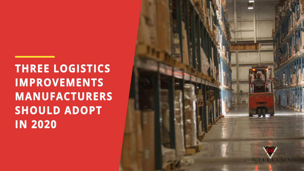 Three Logistics Improvements Manufacturers Should Adopt in 2020