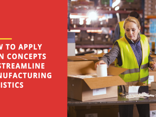 How to Apply Lean Concepts to Streamline Manufacturing Logistics