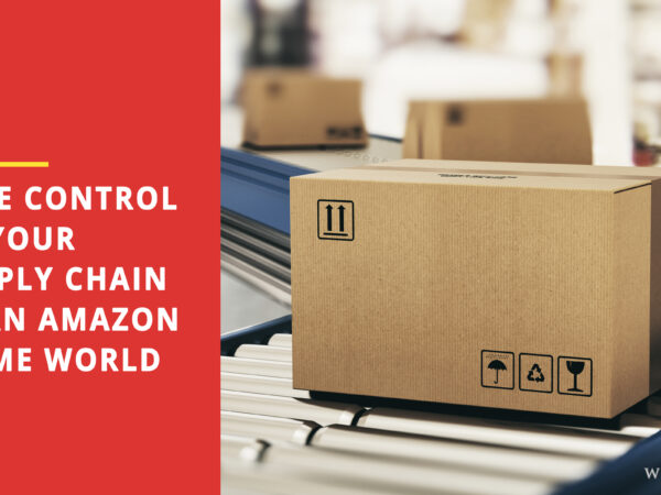 Take Control of Your Supply Chain in an Amazon Prime World