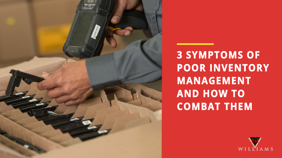 3 Symptoms of Poor Inventory Management and How to Combat Them