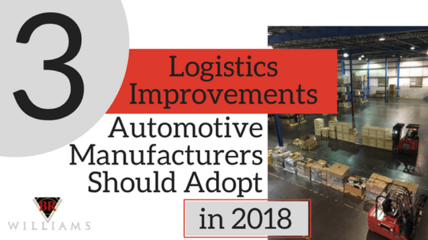 3 Logistics Improvements Automotive Manufacturers Should Adopt In 2018