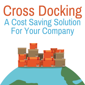 Cross Docking: A Cost-Saving Solution for Your Company