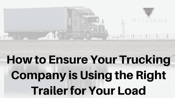 Ensure Your Truck Company is Using the Right Trailer for Your Load