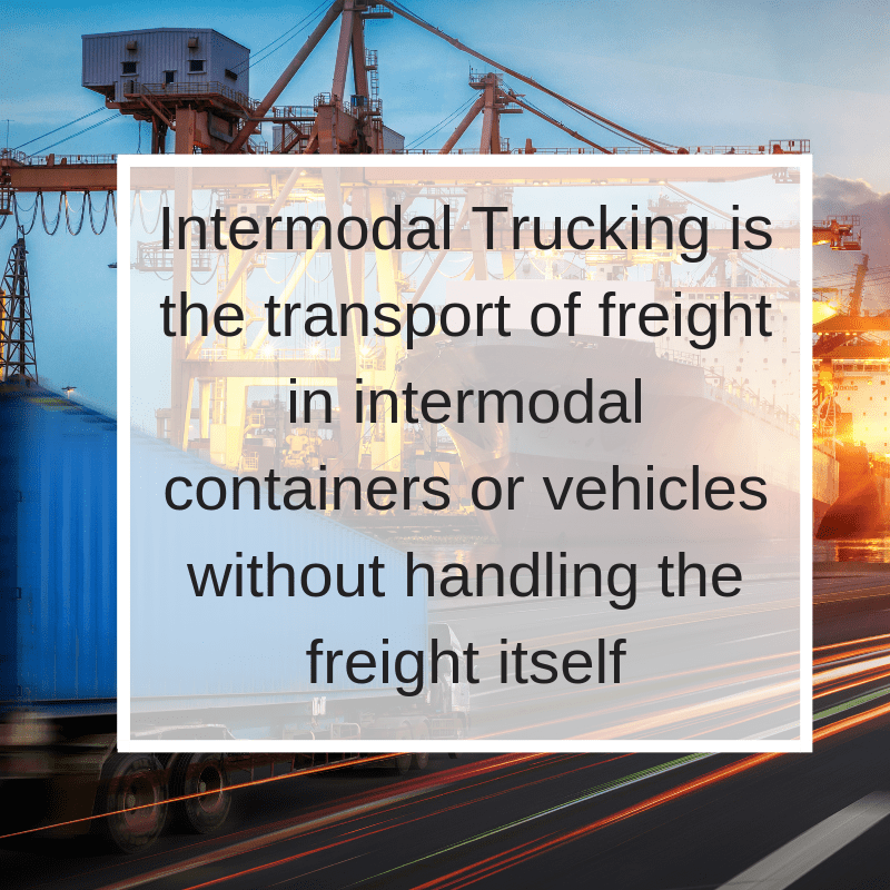 Intermodal trucking is the transport of freight in intermodal containers or vehicles without handling the freight itself