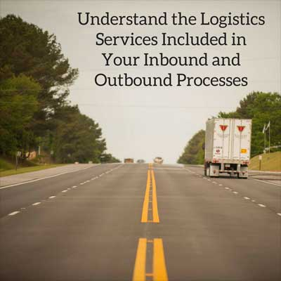 Understand the Logistics Services Included in Your Inbound and Outbound Logistics Process Flows
